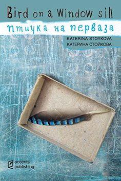 Book by local author - Bird on a Window Sill by Katerina Stoykova https://www.amazon.com/dp/1936628686/ref=cm_sw_r_pi_dp_U_x_qf6tAbE28NZ6E