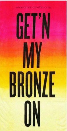 Get your bronze on