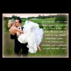 GOD SAID THAT WHEN A MAN AND A WOMAN ARE MARRIED, THE TWO SHALL BECOME ONE FLESH. HE NEVER SAID IT WOULD BE EASY. GOOD RELATIONSHIPS REQUIRE A LOT OF HARD WORK, EDUCATION AND A WILLINGNESS TO MEET EACH OTHER'S NEEDS