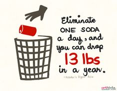 Eliminate one soda a day = drop 13 lbs in a year