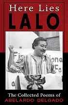 Here lies Lalo : the collected poems of Abelardo Delgado