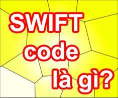 SWIFT code là gì? Mã số SWIFT code của ngân hàng dùng làm để gì, có công dụng gì? Mã SWIFT code của agribank, sacombank, vietcombank, vietinbank, Acb là bao nhiêu? Swift, Coding, Programming