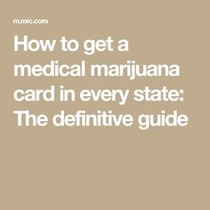 How to get a medical marijuana card in every state: The definitive guide