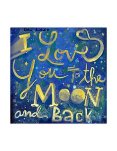 I Love You to the Moon and Back, my Mamaw used to say this to me, except she would say to the moon, stars and back:-) R.I.P Mamaw
