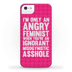 Angry Feminist - I'm only an angry feminist when you're an ignorant misogynistic asshole. It doesn't take much effort to just respect women, and I will not hesitate to call you out on your patriarchal bullshit. Show off your feminist pride with this phone case design.