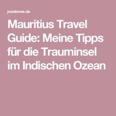 Mauritius Travel Guide: Meine Tipps für die Trauminsel im Indischen Ozean