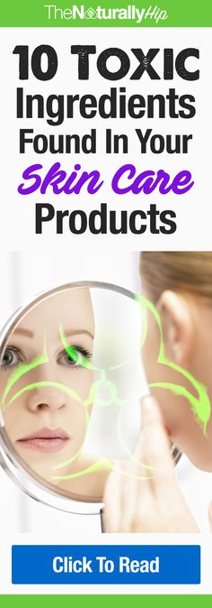 10 Toxic Ingredients Found in Your Skin Care Products | Some of these you may have heard of before...