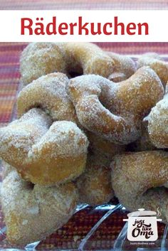 Räderkuchen: little bits of heaven, deep-fried pastries rolled in sugar :) http://www.quick-german-recipes.com/raederkuchen.html