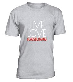 fa80acaf Glass blowing T Shirt Live Love Glass Sculptor Artists Gift . Special Offer,  not