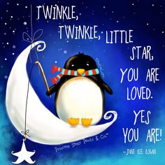 TWINKLE TWINKLE LITTLE STAR YOU ARE LOVED. YES YOU ARE.