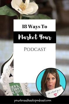 18 Ways to Market your Podcast Episode 74 by Dina Marie Joy of Your Brandtastic Podcast.