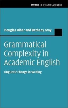 Grammatical complexity in academic English : linguistic change in writing / Douglas Biber, Bethany Gray - Cambridge : Cambridge University Press, cop. 2016