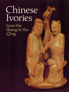 Chinese ivories : from the Shang to the Qing : an exhibition organized by the Oriental Ceramic Society jointly with the British Museum : 24 May to 19 August 1984 in Oriental Gallery II edited by William Watson