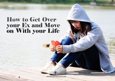 How to Get Over your Ex and Move on With your Life | via @lifeadvancer | lifeadvancer.com