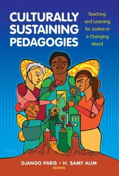Culturally sustaining pedagogies: Teaching and learning for justice in a changing world. (2017). Django Paris and H. Samy Alim, eds.