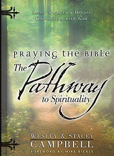 How to Increase Your Love for God by Praying the Bible. The Bible emphasizes the importance of prayer in our day-to-day relationship with God and tells us how to pray for proven effectiveness. Building upon this biblical truth, Wesley and Stacey Campbell lead us on a pathway to spirituality that runs continually upward and gains momentum with each of the seven steps.  Praying the Bible: The Pathway to Spirituality takes you on a life-changing journey--- $.99 until Jan.4/15