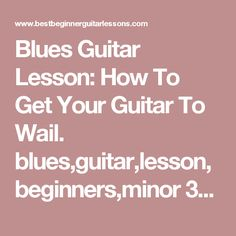 Blues Guitar Lesson: How To Get Your Guitar To Wail. blues,guitar,lesson,beginners,minor 3rd,wail,play,lead,minor 3rd interval,root note,major chord