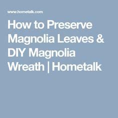 How to Preserve Magnolia Leaves & DIY Magnolia Wreath | Hometalk