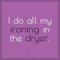 Yesss I dnt even own an iron!!!! Lol