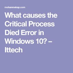 What causes the Critical Process Died Error in Windows 10? – Ittech