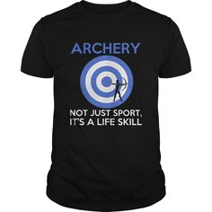 Archery Not Just Sport. Its a life skill. - Archery Not Just Sport. Its a life skill. Tees and hoodies in your choice of colors. Makes a great gift! (Archery/Archer Tshirts)