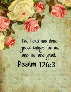 """wiirocku: """" Psalm 126:3 (NKJV) - The Lord has done great things for us, And we are glad. """""""