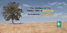 http://www.bphope.com/blog/the-mystery-of-my-bipolar-family-tree/