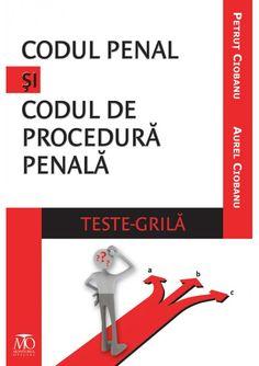 CODUL PENAL SI CODUL DE PROCEDURA PENALA. TESTE GRILA Aurel Ciobanu, Petrut Ciobanu PRET 22,95 LEI (REDUCERE 15% !) Libraris.ro
