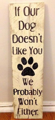 If our dog doesn't like you, we probably don't either. So true!