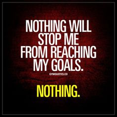 """Nothing will stop me from reaching my goals."" - Like and save this pin if NOTHING will stop you from reaching your goals! Positive Thoughts, Positive Quotes, Motivational Quotes, Inspirational Quotes, Positive Affirmations, Crossfit Motivation, Weight Loss Motivation, Quotes To Live By, Life Quotes"