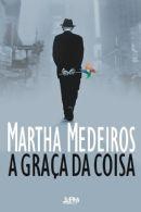 A GRAÇA DA COISA - Martha Medeiros, - L&PM Pocket - A maior coleção de livros de bolso do Brasil
