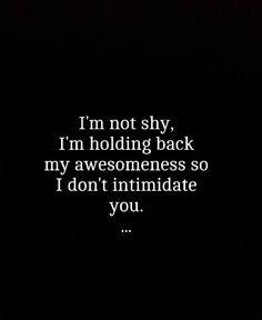 I'm not shy