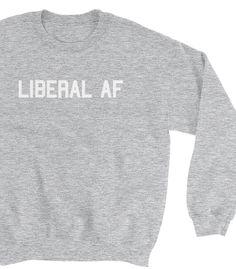 Liberal AF Sweatshirt. #liberal #liberalpolitics #democrat #democrats #womensrights #antiracism #blacklivesmatter #blm #feminism #feminist #equality   https://zealoapparel.com/collections/new-in/products/liberal-af-sweatshirt