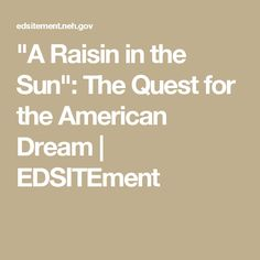 american dream in a raisin in the sun essay Evaluative essay: examples, format the american dream is to be successful the american dream in a raisin in the sun related study materials related.