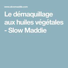 Le démaquillage aux huiles végétales - Slow Maddie