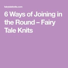 6 Ways of Joining in the Round – Fairy Tale Knits