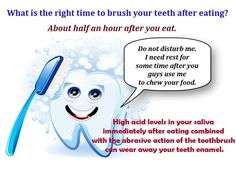 What is the right time to brush your teeth after eating? About half an hour after you eat. High acid levels your saliva immediately after eating combined with the abrasive action of the toothbrush can wear away your teeth enamel. #nijjardental