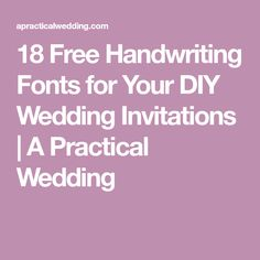 18 Free Handwriting Fonts for Your DIY Wedding Invitations | A Practical Wedding