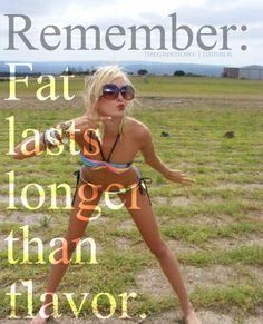"Motivation to lose weight: ""Remember: Fat lasts longer than flavor. Citation Motivation Sport, Fitness Motivation, Fitness Quotes, Weight Loss Motivation, Fitness Tips, Health Fitness, Funny Motivation, Fit Quotes, Skinny"