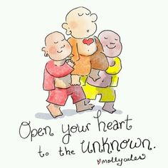Open your heart to the unknown. ~ Buddha Doodles
