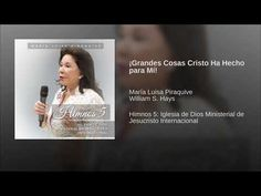 ¡Grandes Cosas Cristo Ha Hecho para Mí! - YouTube