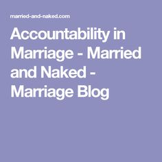 Accountability in Marriage - Married and Naked - Marriage Blog