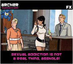 Sexual addiction is not a real thing, asshole! Archer Tv Show, Archer Fx, Sterling Archer, King Of The Hill, Bored At Work, American Dad, Cool Cartoons, Hilarious, Funny