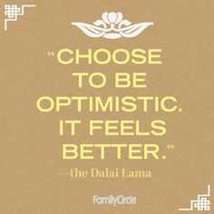 Be optimistic, it feels better! DALAI LAMA #quotes #inspiration