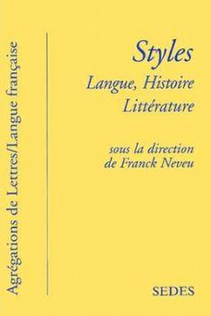 Styles : langue, histoire, littérature / sous la direction de Franck Neveu ; textes de Arnaud Bernadet ... [et al.] - Paris : Sedes, 2001