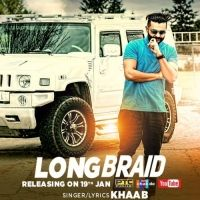 Long Braid Is The Single Track By Singer Khaab.Lyrics Of This Song Has Been Penned By Khaab & Music Of This Song Has Been Given By Desi Crew.