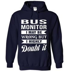 BUS MONITOR I MAY BE WRONG BUT I HIGHLY DOUBT IT T-Shirts, Hoodies. CHECK PRICE ==► https://www.sunfrog.com/No-Category/BUS-MONITOR--Doubt-it-4580-NavyBlue-Hoodie.html?id=41382