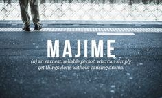 *MAJIME: a reliable person, who gts job done, W/out DRAMA!/14 Perfect Japanese Words You Need In Your Life