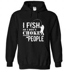 Awesome Fishing Lovers Tee Shirts Gift for you or your family member and your friend:  I FISH SO I DONT CHOKE PEOPLE Tee Shirts T-Shirts