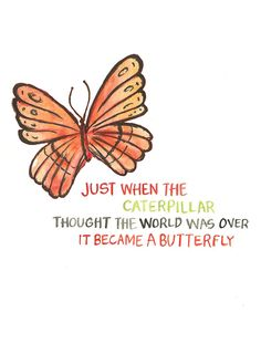 Just when the caterpillar thought the world was over... It became a butterfly... Graphic by Nicole Miyuki Santo
